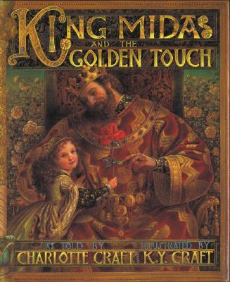 King Midas and the Golden Touch By Craft, Charlotte/ Craft, K. Y. (ILT)