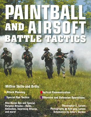 Paintball and Airsoft Battle Tactics By Larson, Christopher E./ Larsen, Hae-jung (PHT)/ Gordon, John T. (CON)