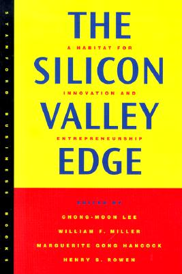 The Silicon Valley Edge By Lee, Chong-Moon (EDT)/ Miller, William F. (EDT)/ Hancock, Marguerite Gong (EDT)/ Rowen, Henry S. (EDT)